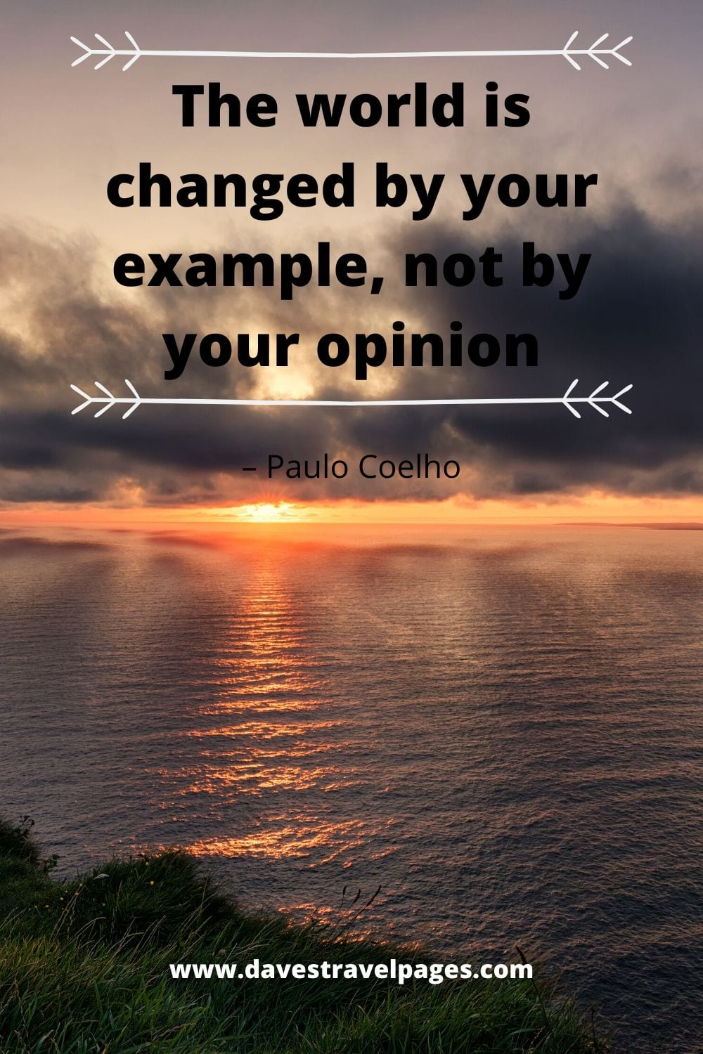 "Quote about setting a good example: ""The world is changed by your example, not by your opinion."" – Paulo Coelho"