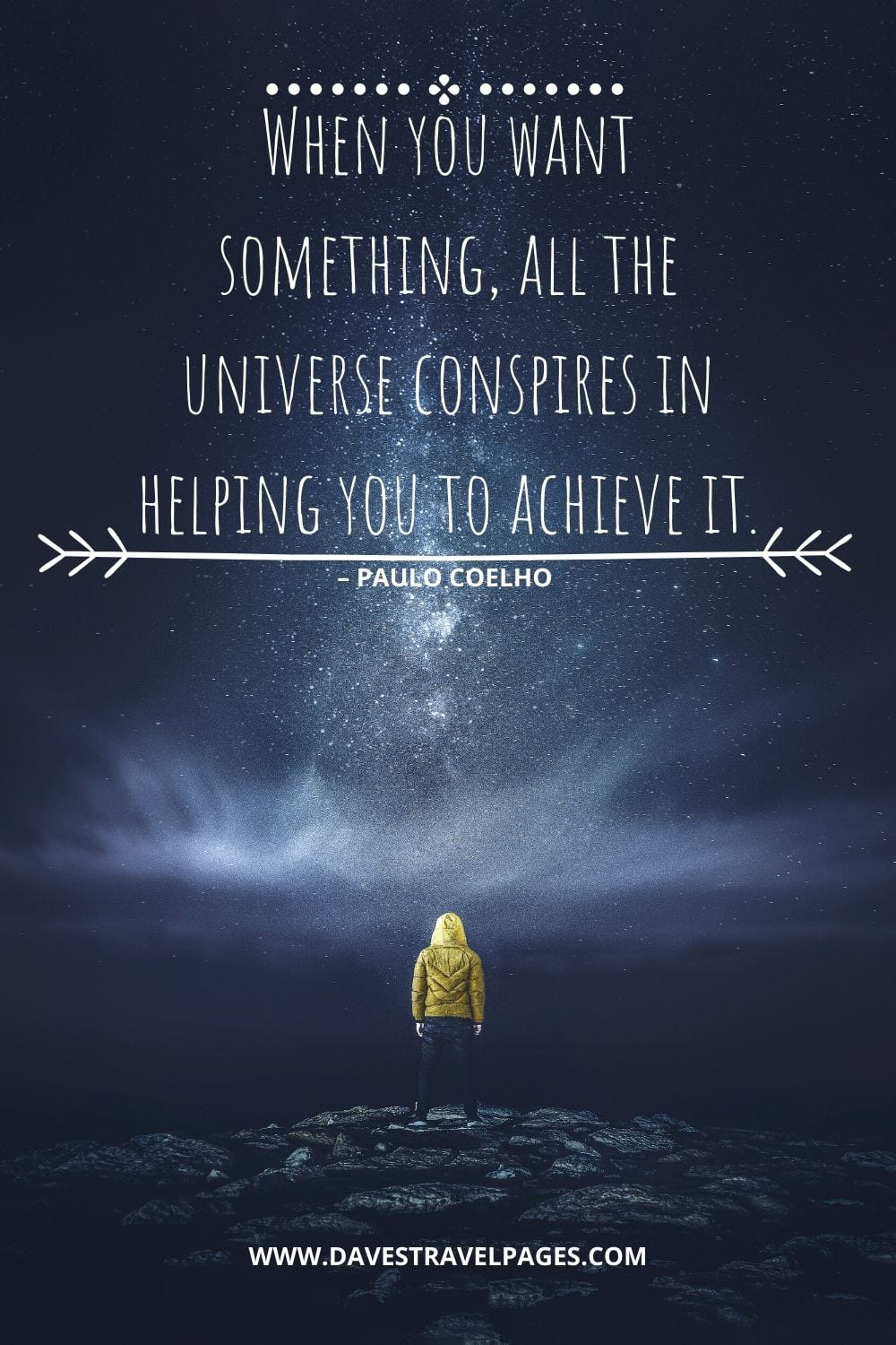 """When you want something, all the universe conspires in helping you to achieve it."" – Paul Coelho quotation"