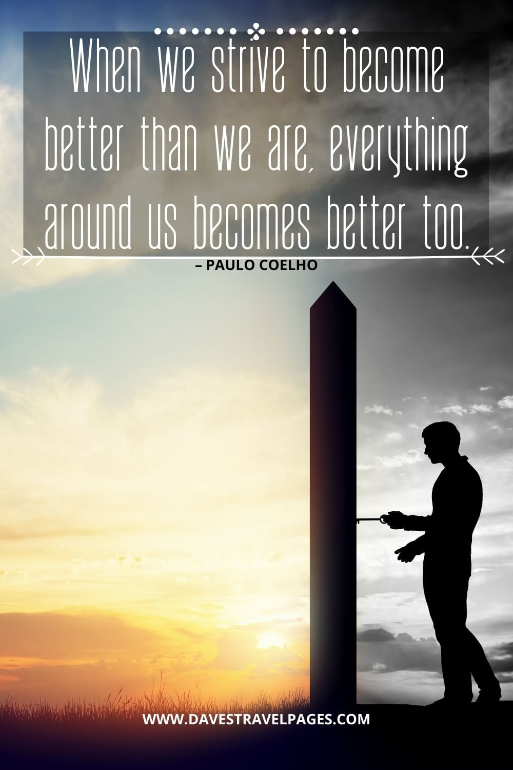"""When we strive to become better than we are, everything around us becomes better too."" – Paulo Coelho Inspirational Quote"