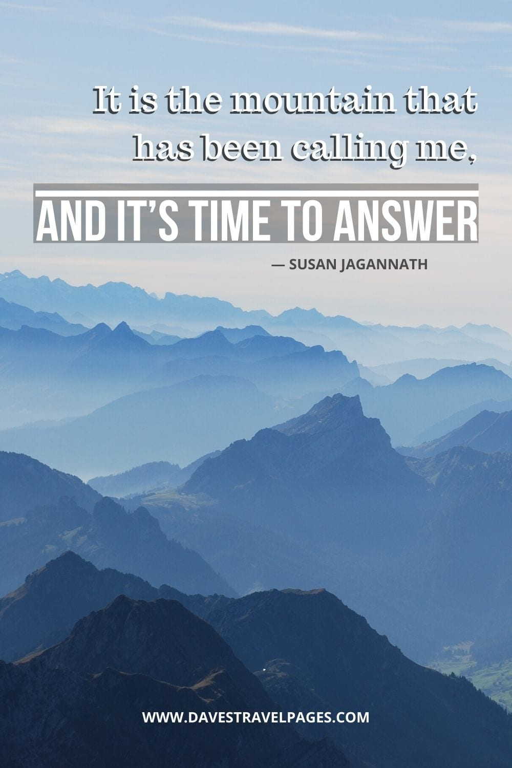 Mountain Quotes - It is the mountain that has been calling me, and it's time to answer. ― Susan Jagannath