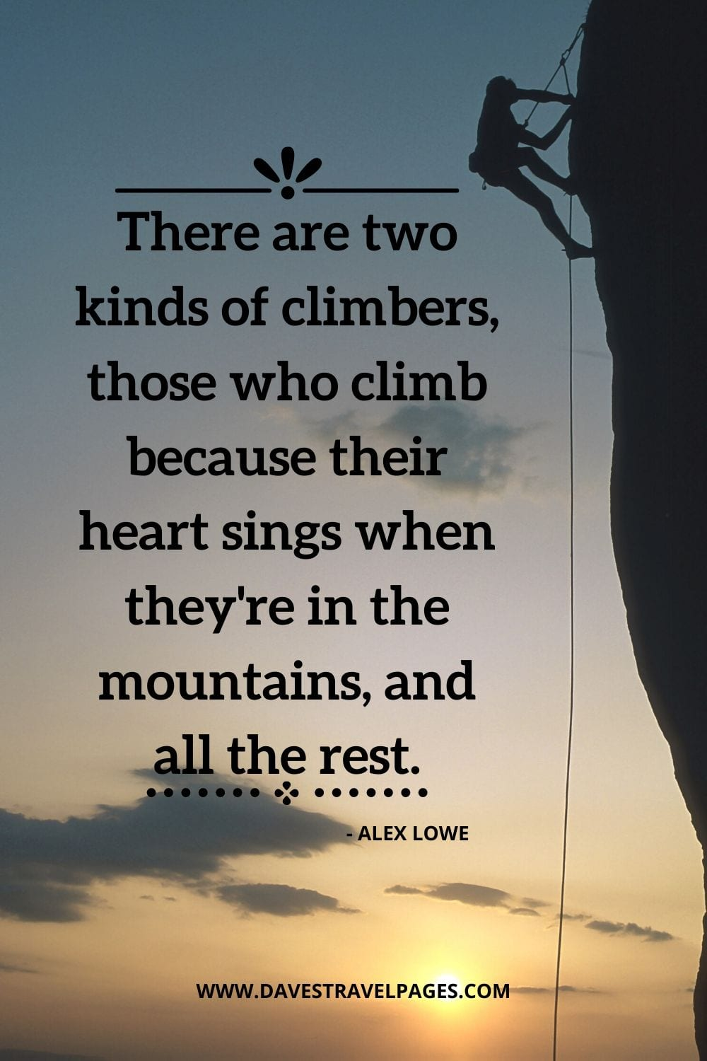 Climbing Quotes - There are two kinds of climbers, those who climb because their heart sings when they're in the mountains, and all the rest. - Alex Lowe