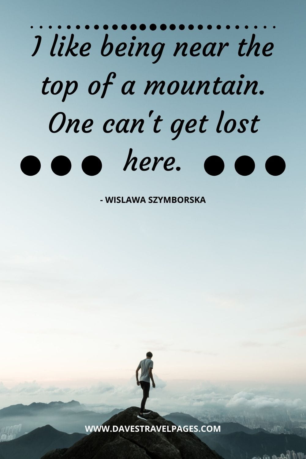 Exploring Quotes: I like being near the top of a mountain. One can't get lost here. - Wislawa Szymborska