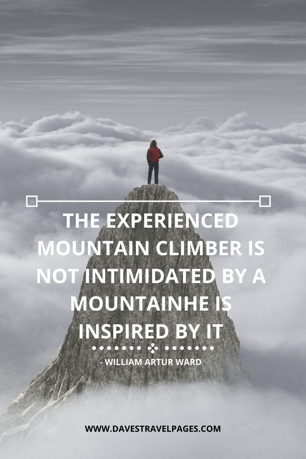 The experienced mountain climber is not intimidated by a mountainhe is inspired by it - William Artur Ward