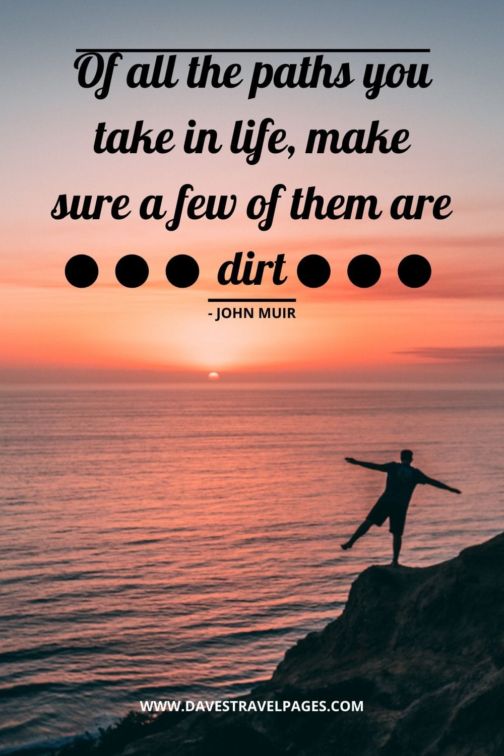 John Muir Walking Quotes: Of all the paths you take in life, make sure a few of them are dirt - John Muir