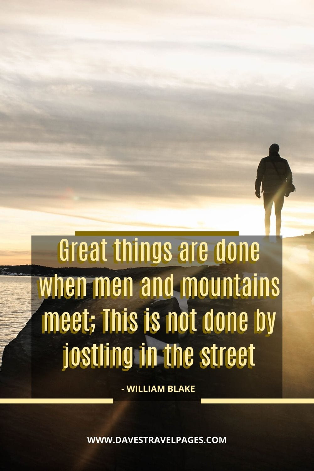 Outdoor's Quotes: Great things are done when men and mountains meet; This is not done by jostling in the street - William Blake