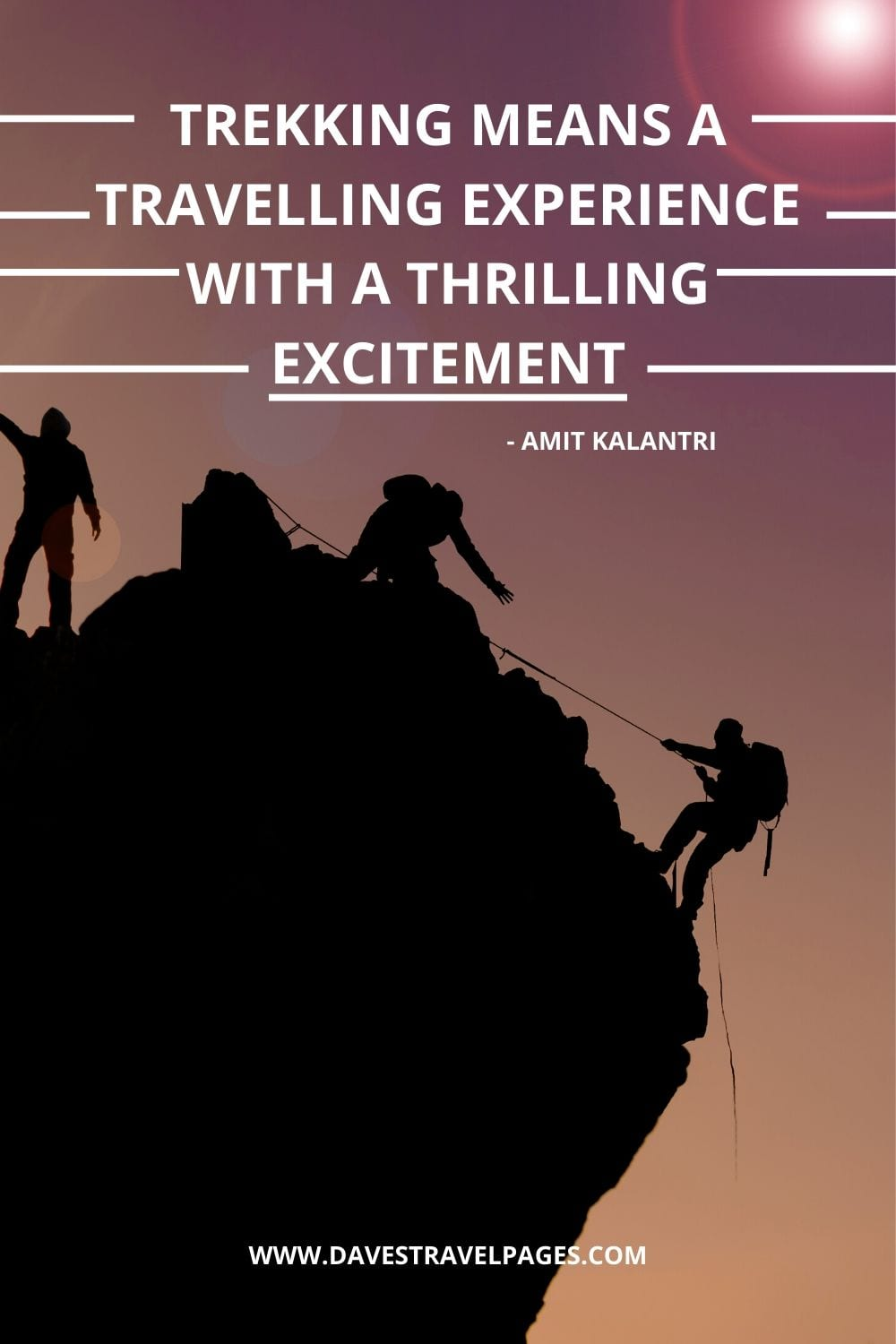 Trekking and Travel Quotes: Trekking means a travelling experience with a thrilling excitement - Amit Kalantri