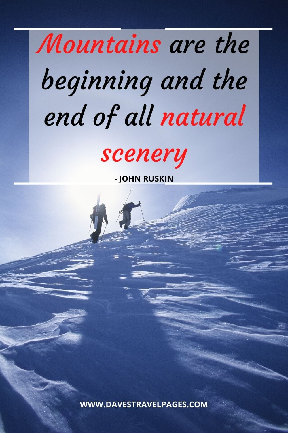 Mountain and Nature Quotes: Mountains are the beginning and the end of all natural scenery - John Ruskin