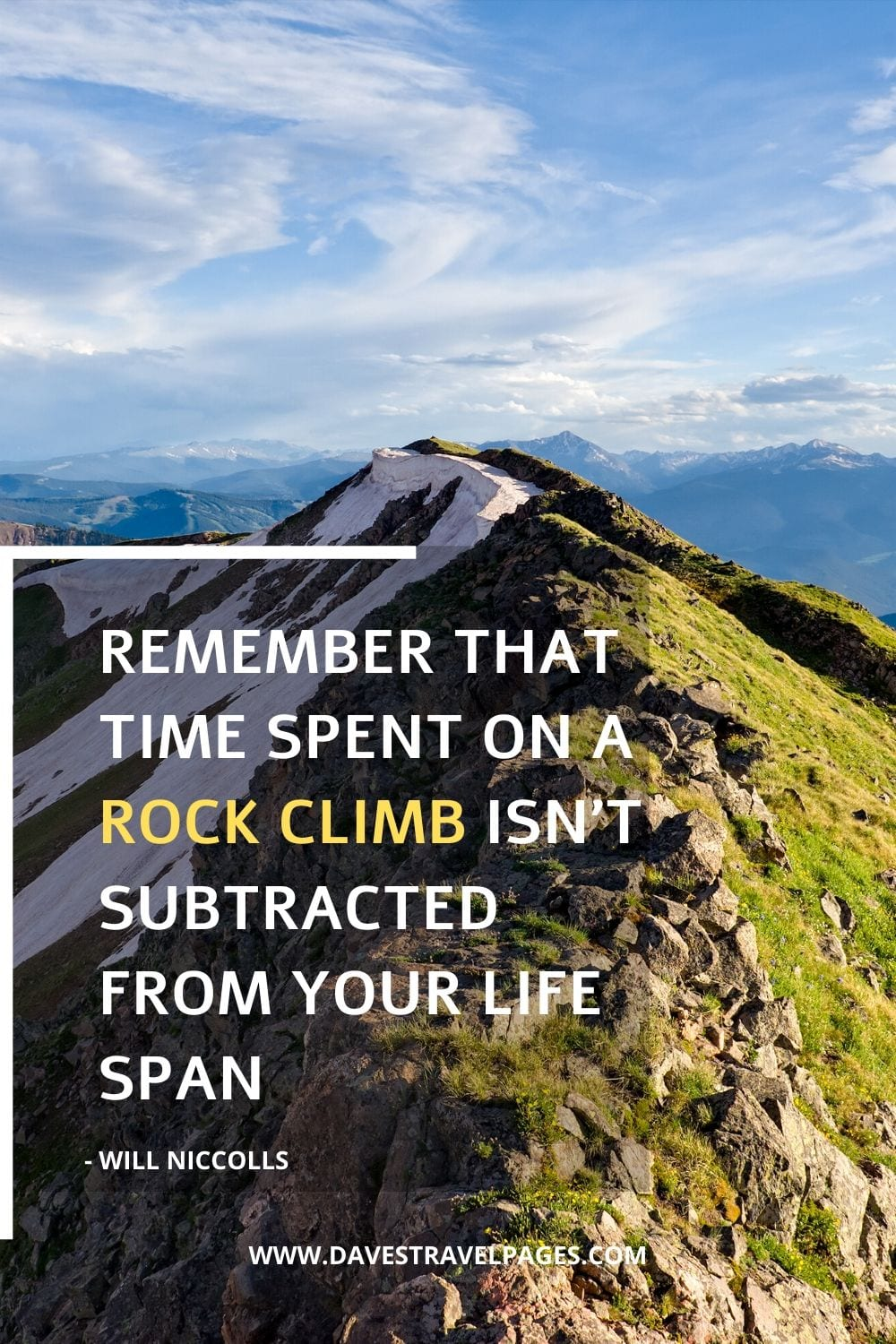 Quotes about rockclimbing: Remember that time spent on a rock climb isn't subtracted from your life span. - Will Niccolls