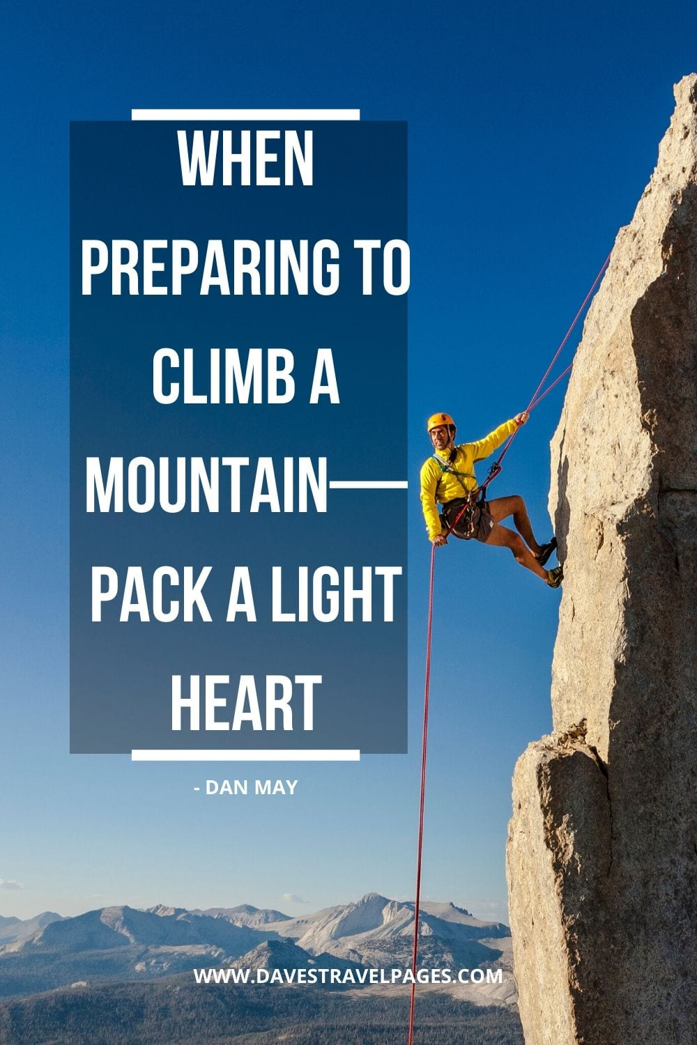 Adventure Travel Quotes: When preparing to climb a mountain—pack a light heart. - Dan May