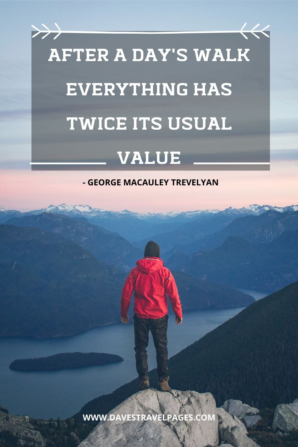Walking quotes: After a day's walk everything has twice its usual value. - George Macauley Trevelyan