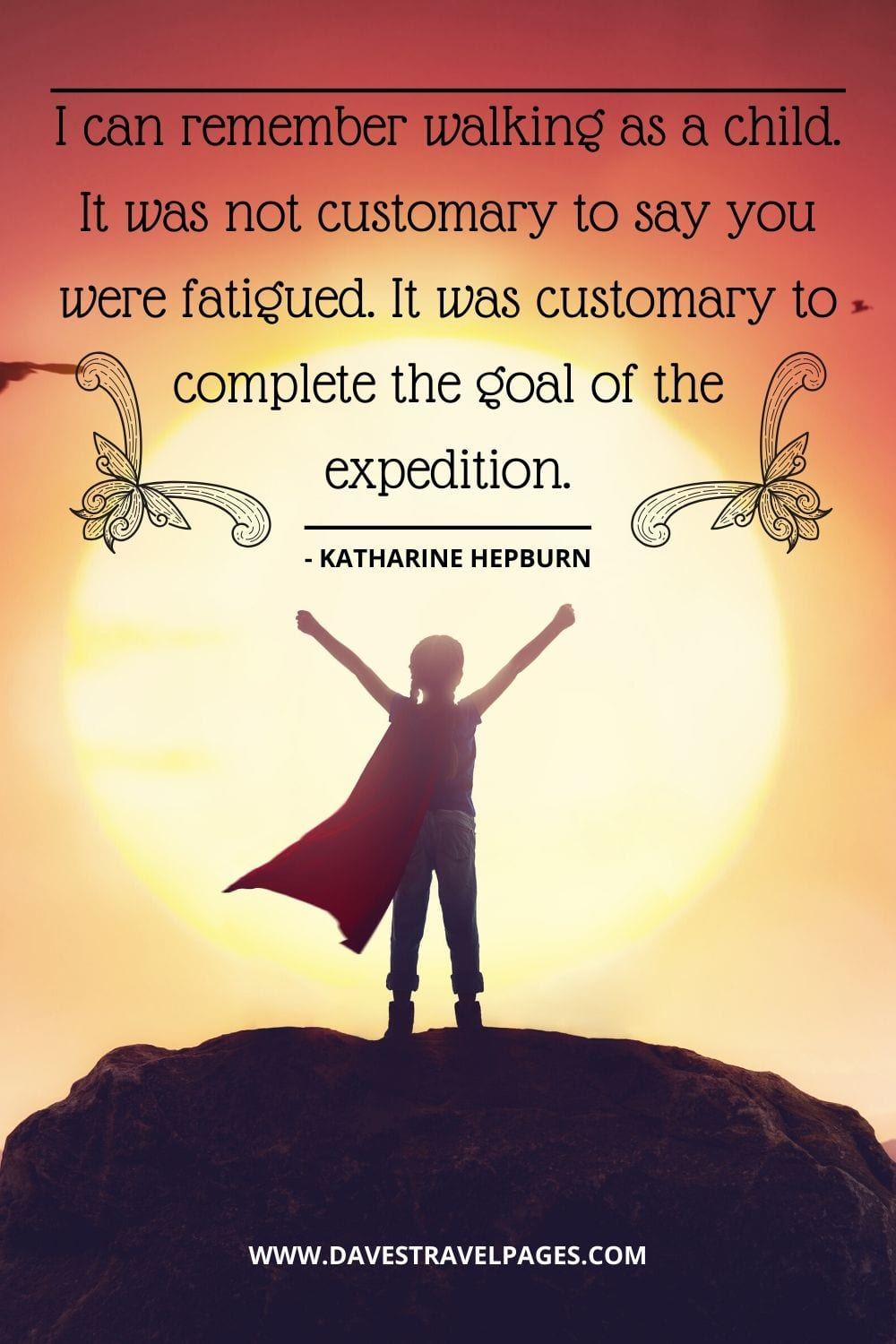 Quotes about walking: I can remember walking as a child. It was not customary to say you were fatigued. It was customary to complete the goal of the expedition. - Katharine Hepburn