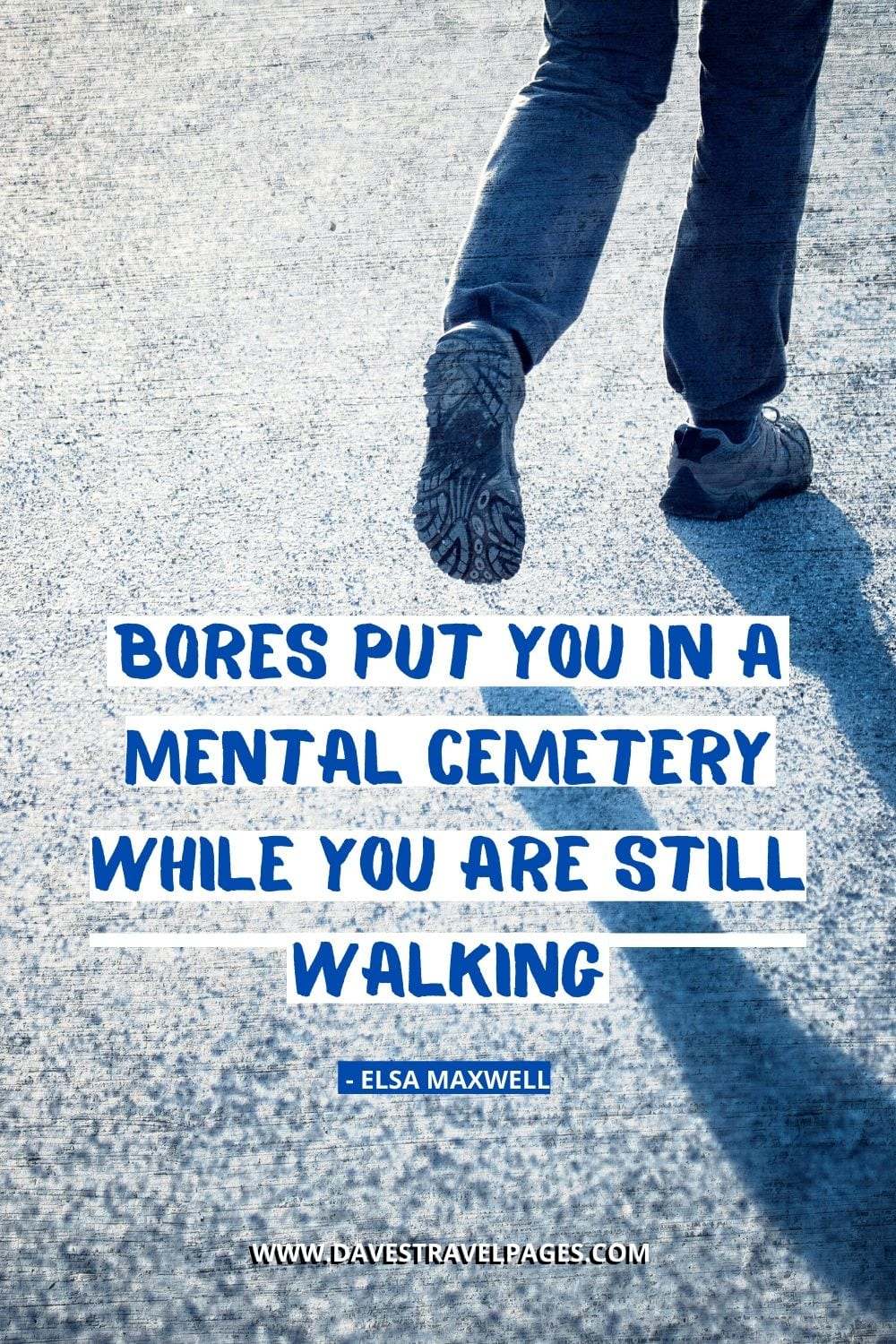Bores put you in a mental cemetery while you are still walking - Elsa Maxwell