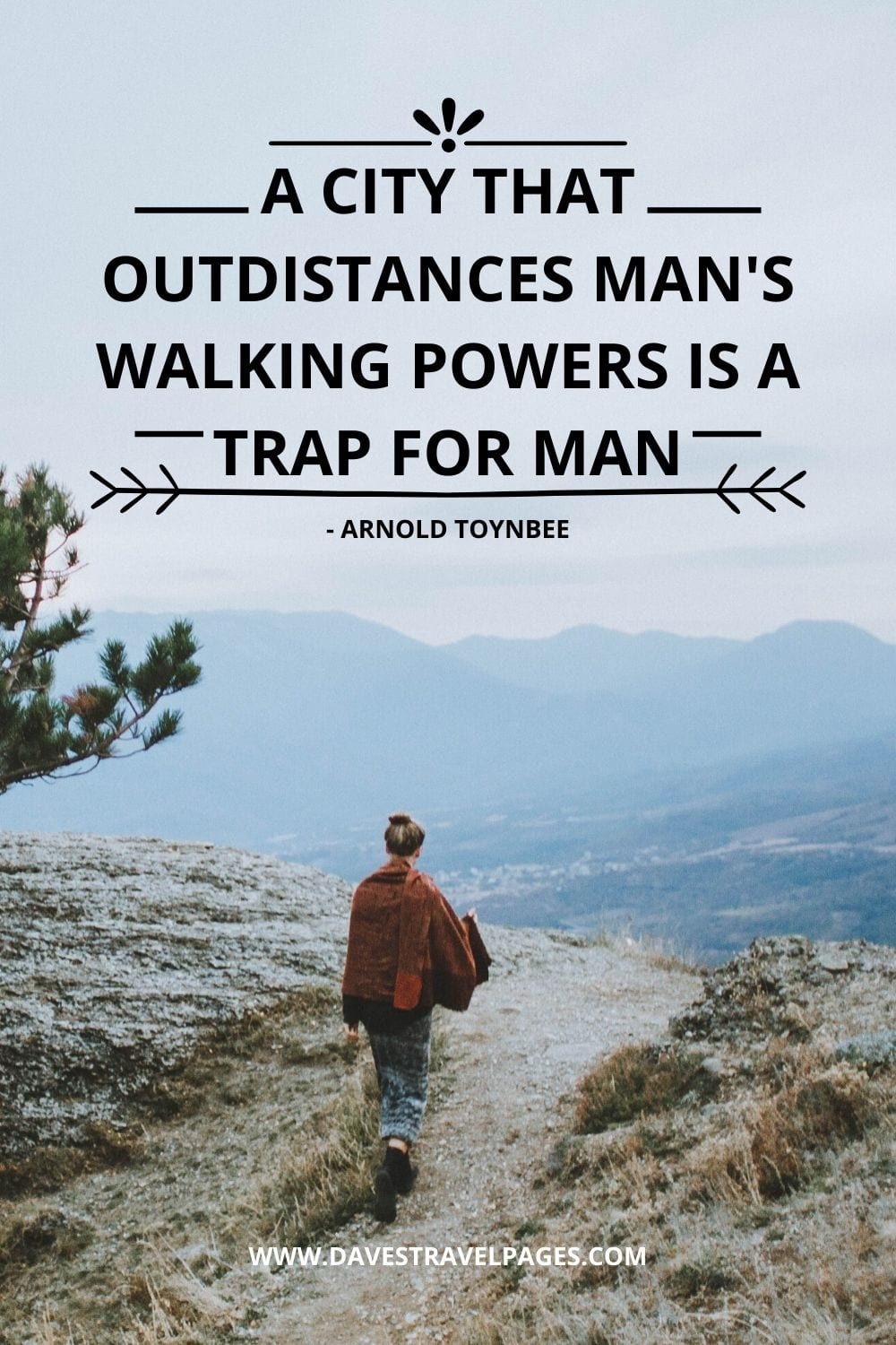 City Walking Quotes: A city that outdistances man's walking powers is a trap for man - Arnold Toynbee