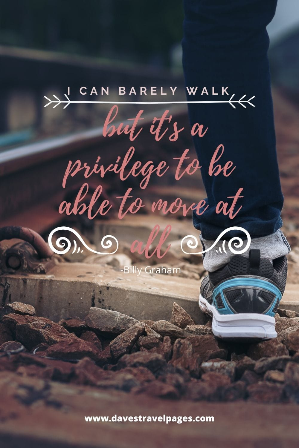 I can barely walk but it's a privilege to be able to move at all -Billy Graham