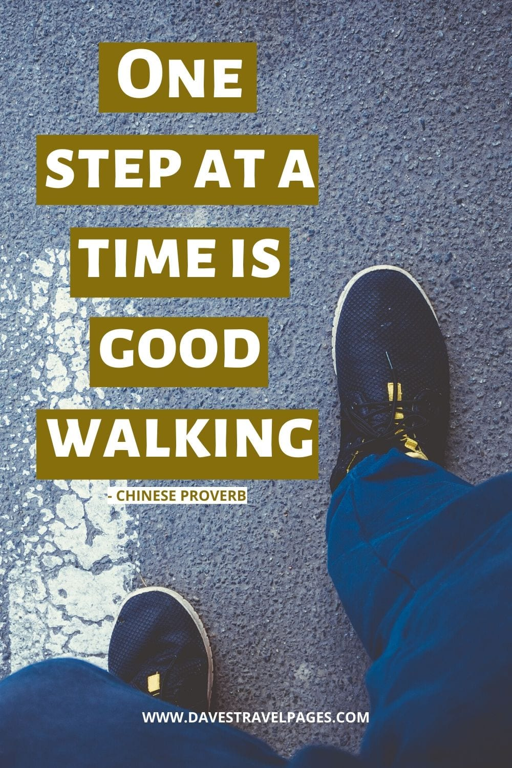 Walking quotes - One step at a time is good walking - Chinese Proverb