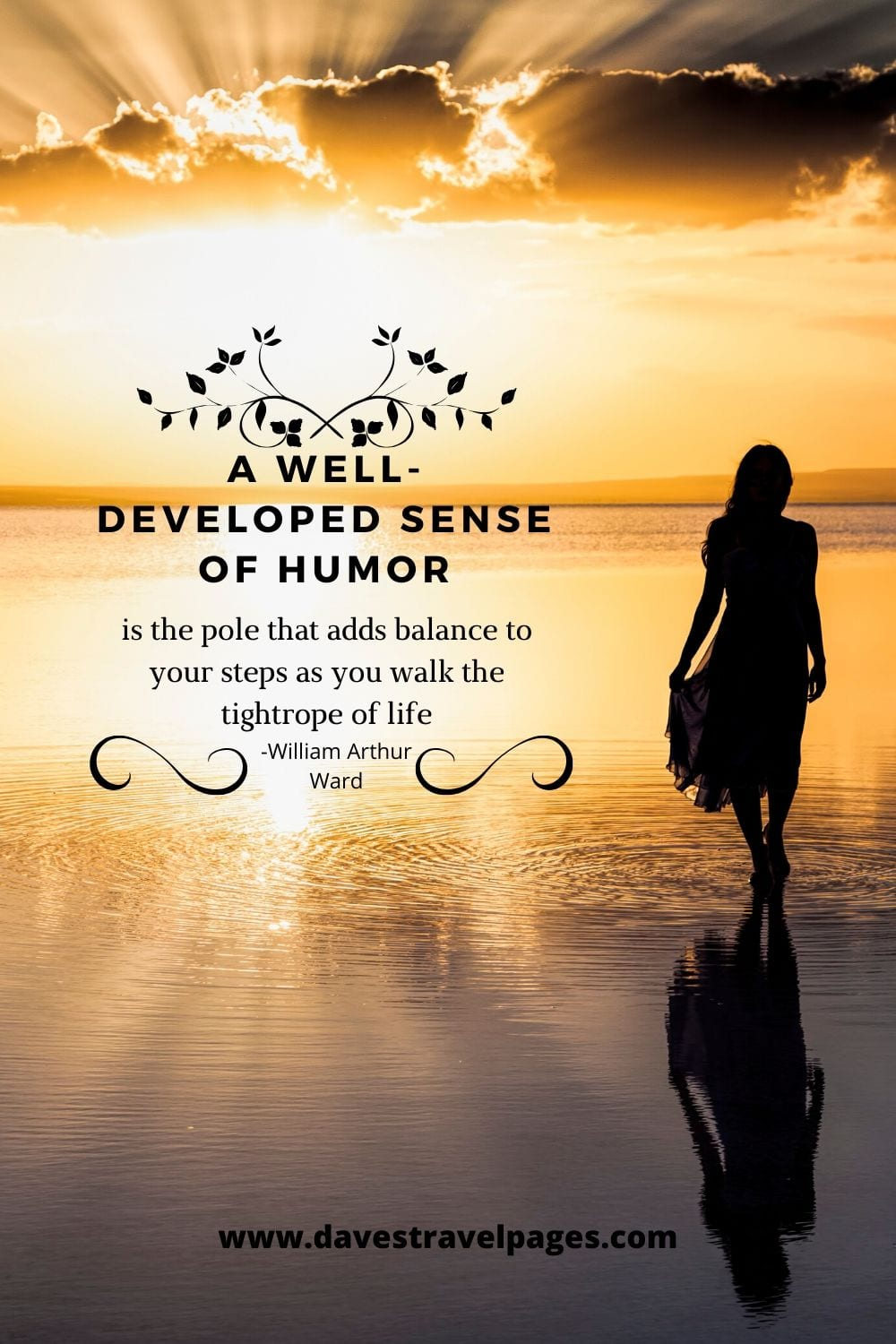 A well-developed sense of humor is the pole that adds balance to your steps as you walk the tightrope of life - William Arthur Ward
