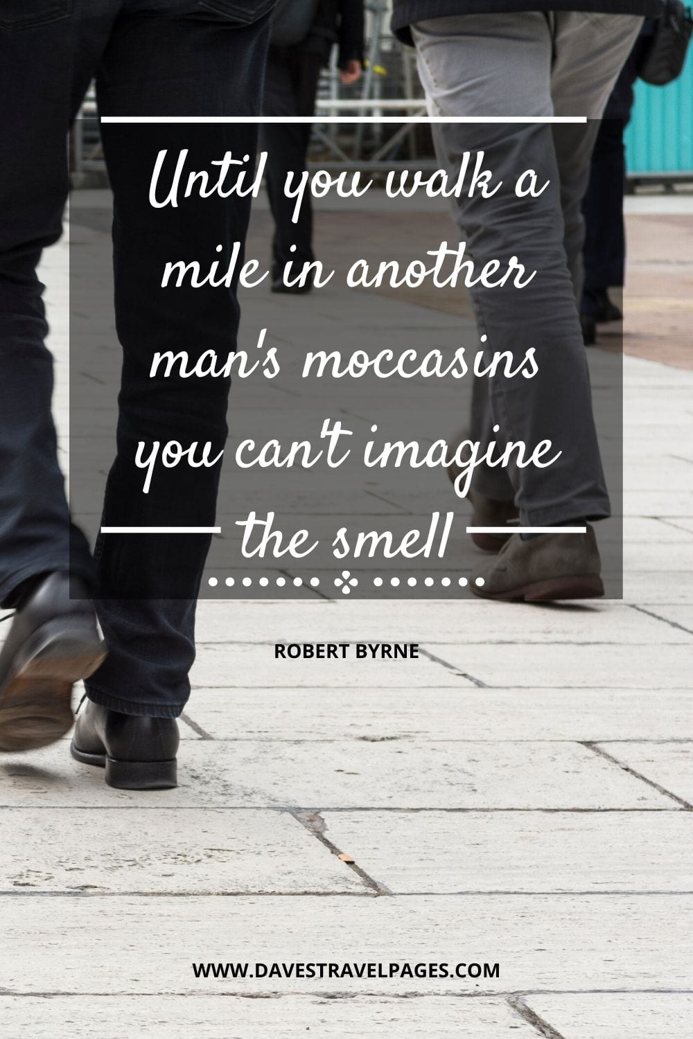 Funny Walking Quotes: Until you walk a mile in another man's moccasins you can't imagine the smell - Robert Byrne