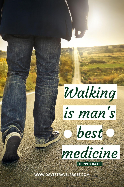Walking Captions: Walking is man's best medicine - Hippocrates