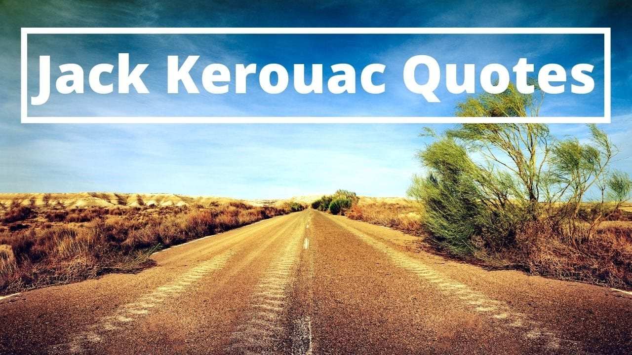 A collection of the best Jack Kerouac Quotes
