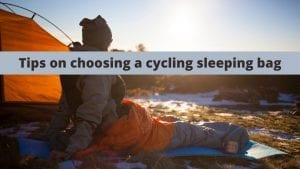 Tips on choosing a sleeping bag for cycle touring