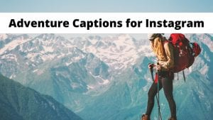 Over 100 Adventure Captions for Instagram and Social Media