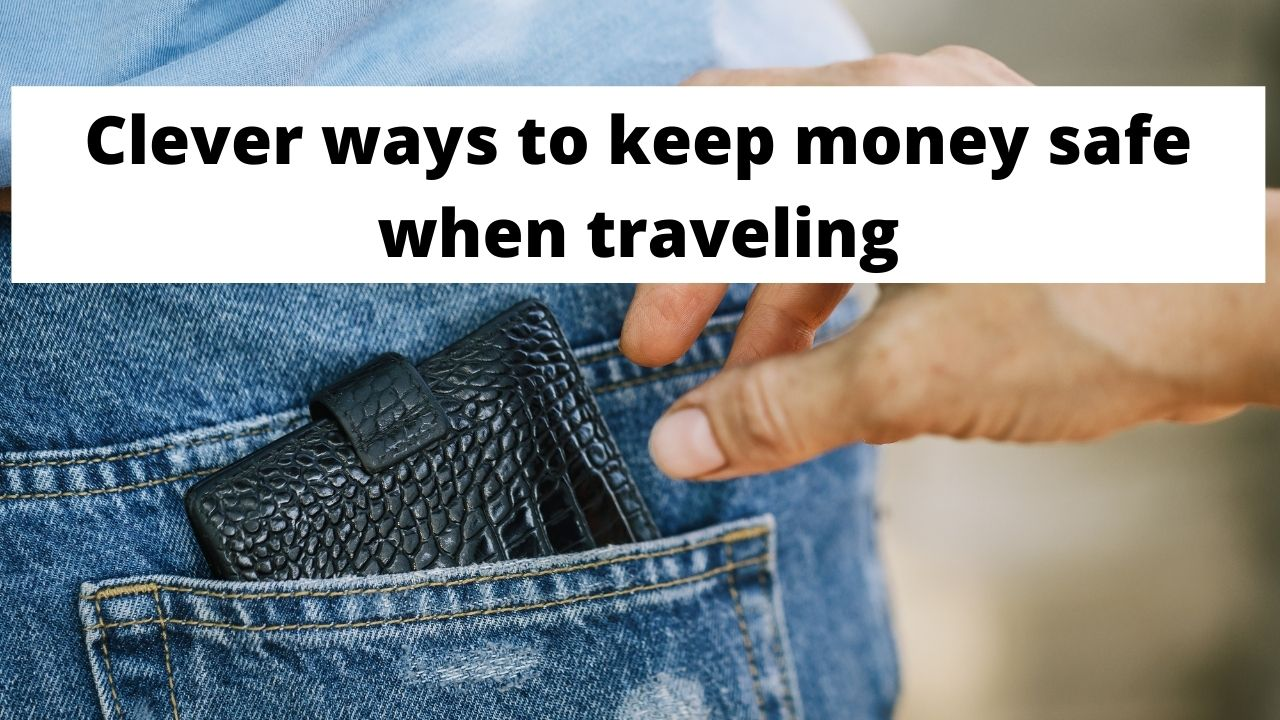 Clever ways to keep money safe when traveling