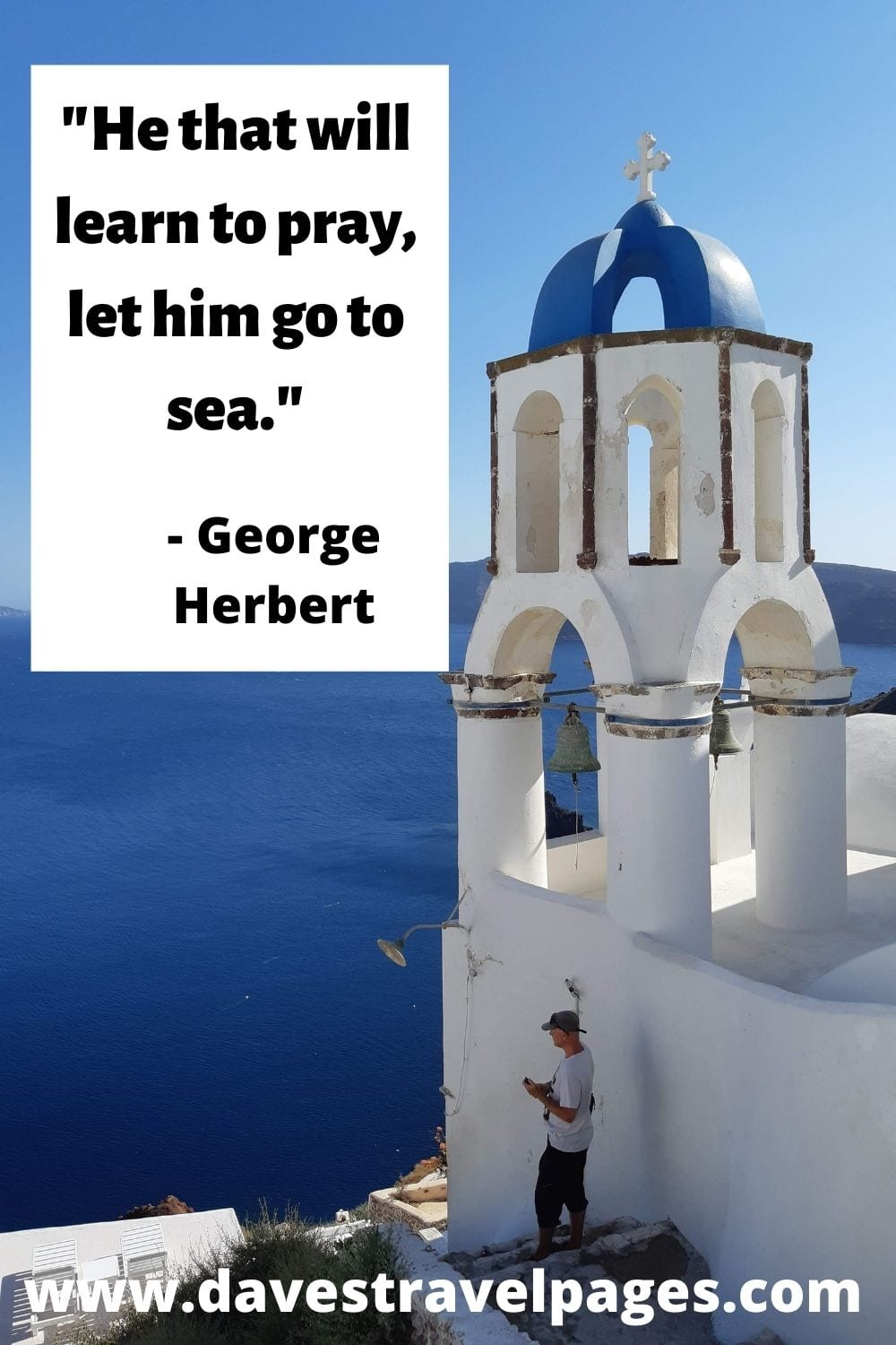 """""""He that will learn to pray, let him go to sea."""" - George Herbert"""