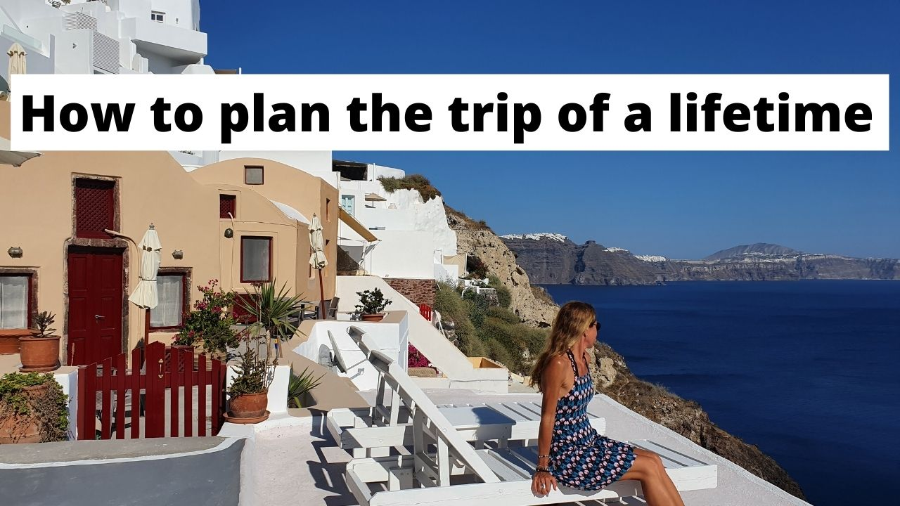 How to plan the trip of a lifetime
