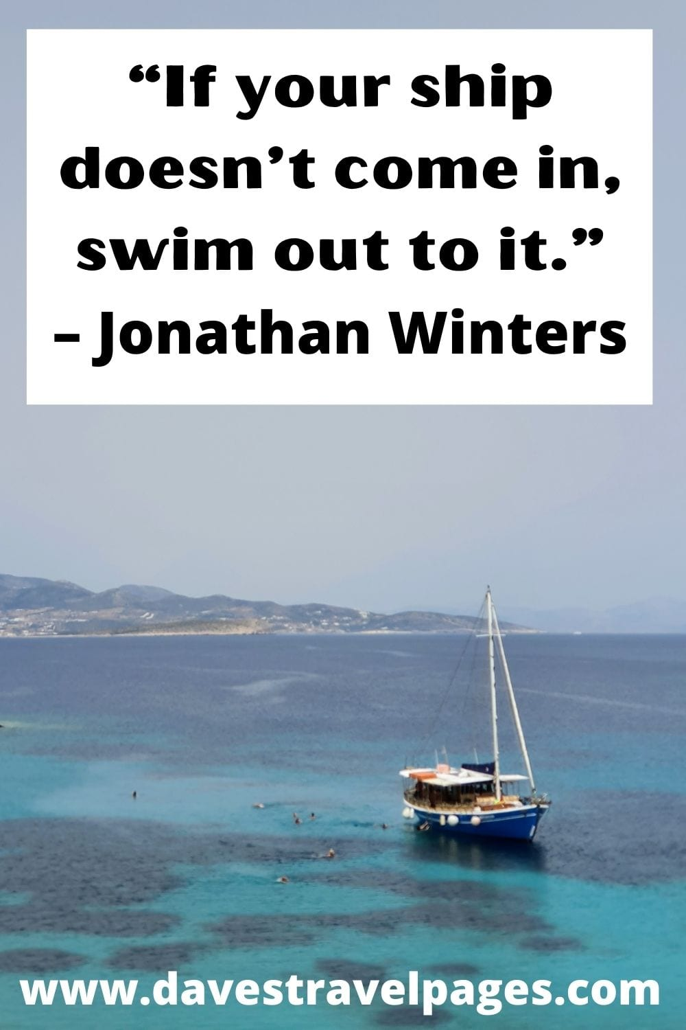 """""""If your ship doesn't come in, swim out to it."""" – Jonathan Winters"""