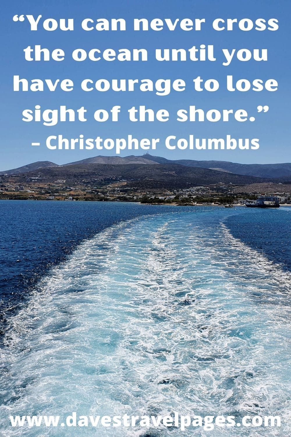 """""""You can never cross the ocean until you have courage to lose sight of the shore."""" – Christopher Columbus"""