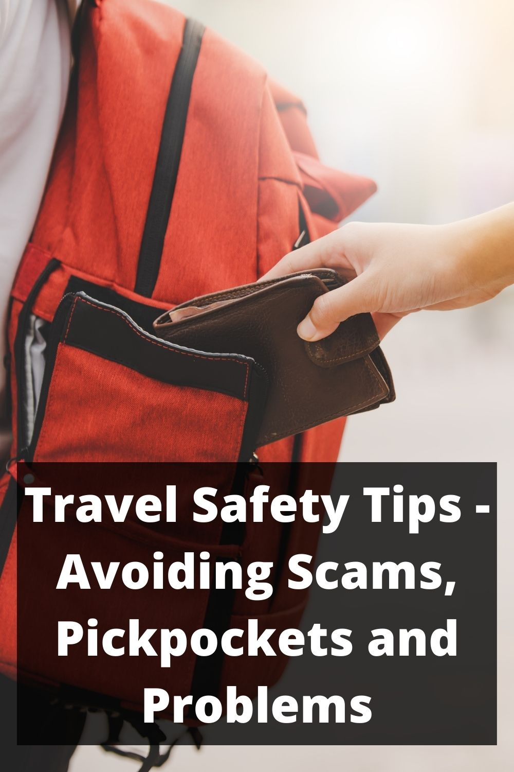 Travel Safety Tips - Avoiding Scams, Pickpockets and Problems