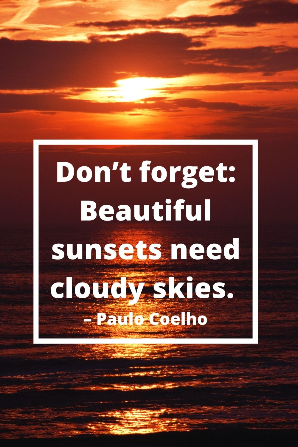 Don't forget: Beautiful sunsets need cloudy skies. – Paulo Coelho