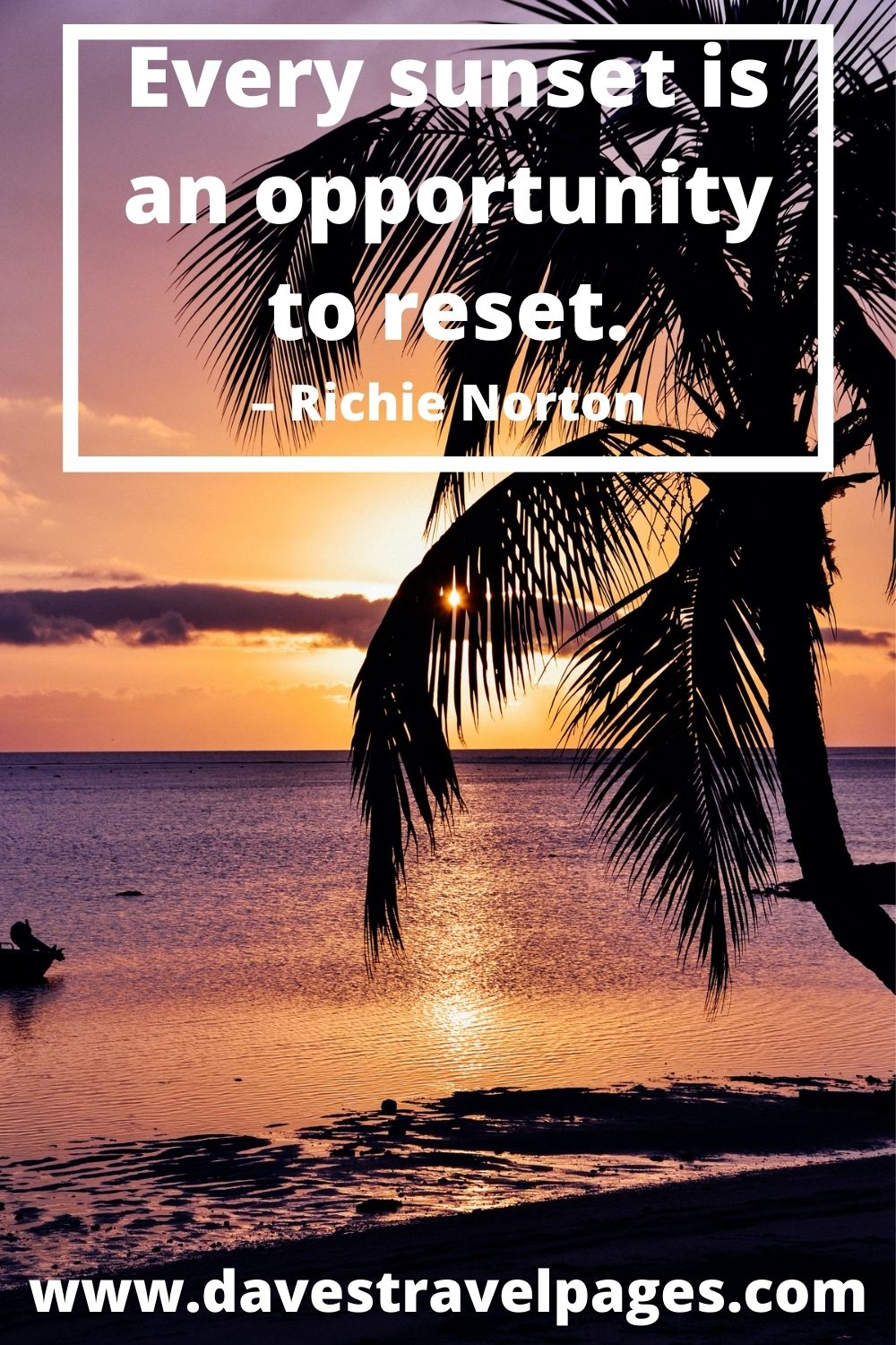 Every sunset is an opportunity to reset. – Richie Norton