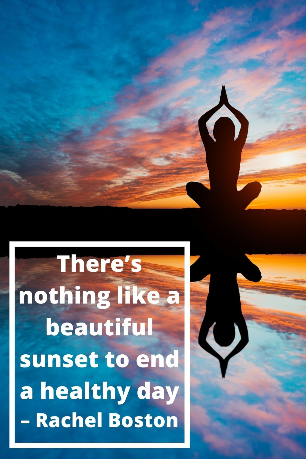 There's nothing like a beautiful sunset to end a healthy day. – Rachel Boston