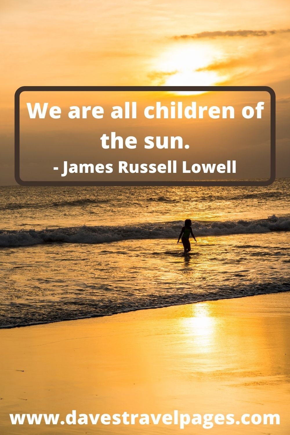 We are all children of the sun. - James Russell Lowell